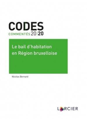 Le bail d'habitation en Région bruxelloise. Edition 2020 - Éditions Larcier - 9782807922365 -