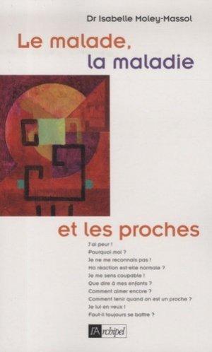 LE MALADE, LA MALADIE ET LES PROCHES  - l'archipel - 9782809801415 -