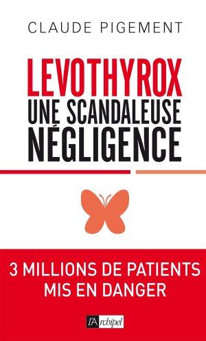 Levothyrox : une scandaleuse négligence - l'archipel - 9782809827255