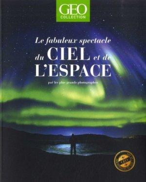 Le fabuleux spectacle du ciel et de l'espace par les plus grands photographes - geo - 9782810427659 -