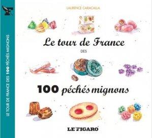 Le tour de France des 100 péchés mignons - le figaro - 9782810507641 -