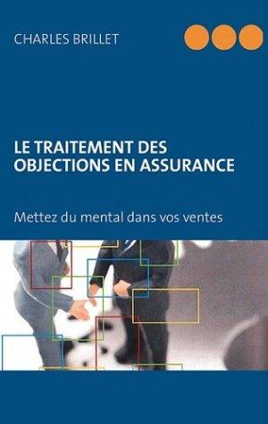 Le traitement des objections en assurance. Du mental dans vos ventes - Books on Demand Editions - 9782810624959 -