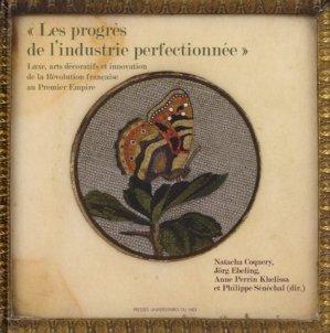 Les progrès de l'industrie perfectionnée. Luxe, arts décoratifs et innovation de la Révolution française au Premier Empire - presses universitaires du mirail  - 9782810704835 -