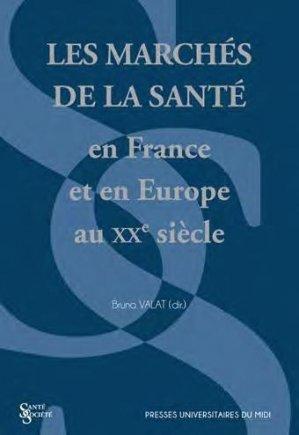 Les marchés de la santé en France et en Europe au XXe siècle - presses universitaires du mirail  - 9782810707058 -