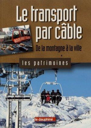 Le transport par câble - Dauphiné Libéré - 9782811000868 -