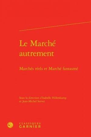 Le marché autrement - Editions Classiques Garnier - 9782812438554 -