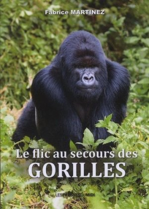 Le flic au secours des gorilles - presses universitaires du midi - 9782812708480 -