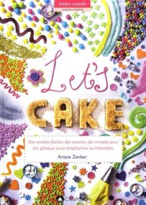 Let's Cake ! Des recettes faciles, des astuces, des conseils pour des gâteaux aussi simplissimes qu'irrésistibles - creapassions - 9782814102958 -