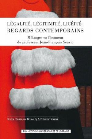 Légalité, légitimité, licéité : regards contemporains. Mélanges en l'honneur du professeur Jean-François Seuvic - Presses Universitaires de Nancy - 9782814305137 -