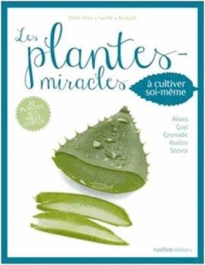 Les Plantes Miracles à cultiver soi-même - rustica - 9782815303156 -