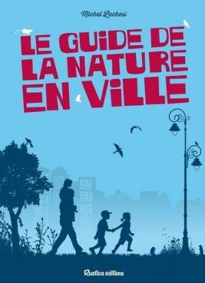 le guide de la nature en ville - rustica - 9782815310307 -