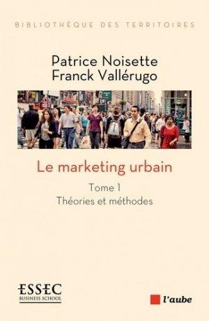 Le marketing urbain. Tome 1, Théories et méthodes - l'aube - 9782815930314 -