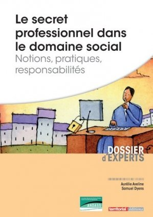 Le secret professionnel dans le domaine social - Notions, pratiques, responsabilités - territorial - 9782818606568 -