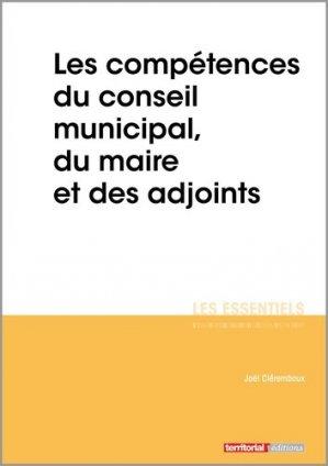 Les compétences du conseil municipal, du maire et des adjoints - territorial - 9782818616734 -