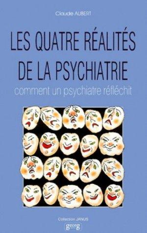 LES QUATRE REALITES DE LA PSYCHIATRIE. Comment un psychiatre réfléchit - georg - 9782825706381 -