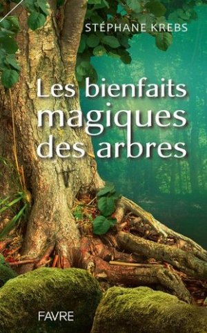 Les bienfaits magiques des arbres - Favre - 9782828917340 -