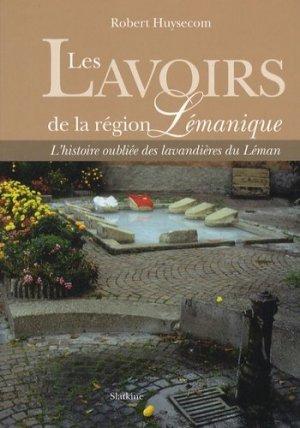 Les lavoirs de la région lémanique. L'histoire oubliée des lavandières du Léman - slatkine - 9782832102756 -