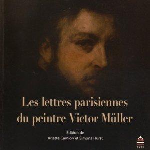 Les lettres parisiennes du peintre Victor Müller - publications de la sorbonne - 9782840509837 -