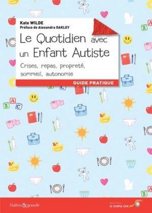 Le quotidien avec un enfant autiste : crises, repas, propreté, sommeil, autonomie : guide pratique - le souffle d'or - 9782840586159 -