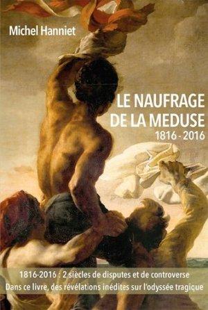 Le naufrage de La Méduse (1816-2016). Des causes du naufrage à ses conséquences politiques - ancre de marine - 9782841413652 -