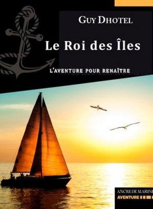 Le Roi des îles. L'aventure pour renaître - ancre de marine - 9782841414246 -