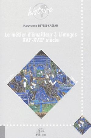 Le métier d'émailleur à Limoges 16-17e siècle - presses universitaires de limoges - 9782842873790 -