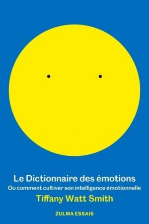 Le dictionnaire des émotions - zulma - 9782843048753 - livre médecine 2020, livres médicaux 2021, livres médicaux 2020, livre de médecine 2021