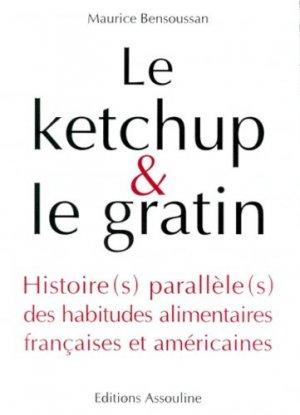 LE KETCHUP & LE GRATIN. Histoire(s) parallèle(s) des habitudes alimentaires françaises et américaines - Editions Assouline - 9782843231339 -