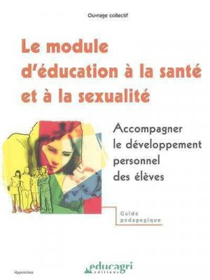Le module d'éducation à la santé et à la sexualité : accompagner le développement personnel des élèves - educagri - 9782844443809 -