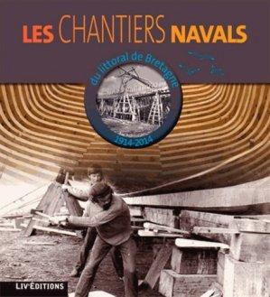 Les chantiers navals du littoral de Bretagne Atlantique (1914-2014) - liv - 9782844973429 -