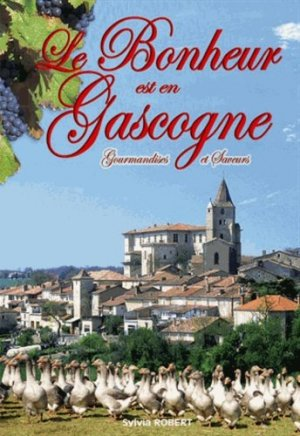 Le bonheur est en Gascogne - CPE - 9782845036536 -