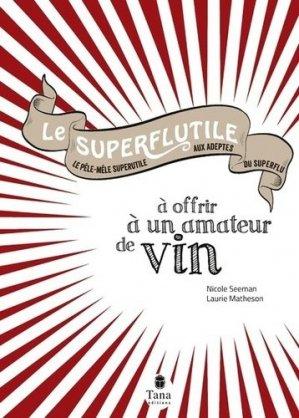 Le superflutile à offrir à un amateur de vin - Editions Tana - 9782845679498 -