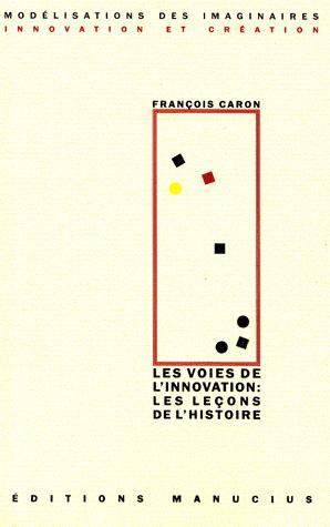 Les voies de l'innovation : les leçons de l'histoire - manucius - 9782845781344 -