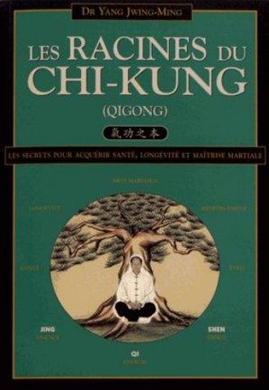 Les racines du chi-kung - Secrets pour acquérir santé, longévité et maîtrise martiale - budo - 9782846174022 -