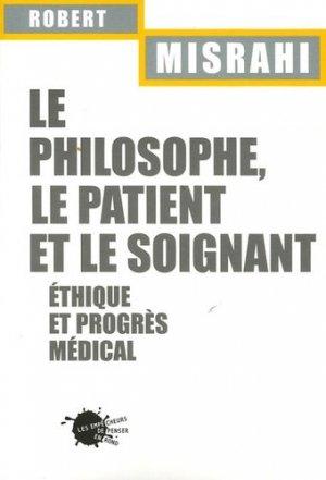 Le philosophe, le patient et le soignant. Ethique et progrès médical - les empecheurs de penser en rond - 9782846711548 -