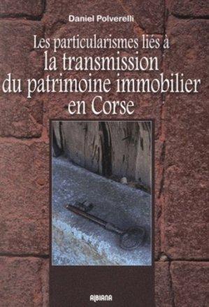 Les particularismes liés à la transmission du patrimoine immobilier en Corse - Albiana - 9782846983792 -