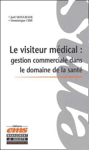 Le visiteur médical : gestion commerciale dans le domaine de la santé - ems - 9782847690149 - rechargment cartouche, rechargement balistique