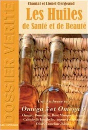 Les huiles de santé et de beauté. 4e édition revue et augmentée - Les 3 Spirales - 9782847730050 -
