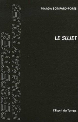 Le sujet. Instance grammaticale selon Freud - L' Esprit du temps - 9782847950748 -