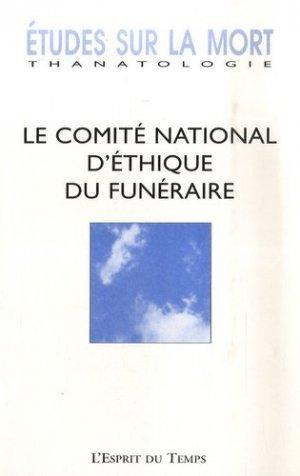 Le comité national d'éthique du funéraire - l'esprit du temps - 9782847951264 -