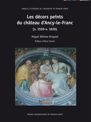 les decors peints du chateau d'ancy-le-fran - presses universitaires de franche-comté - 9782848675497 -