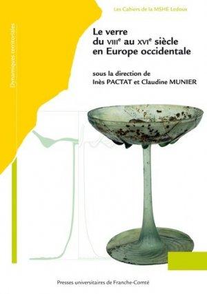 Le verre du VIIIe au XVIe siècle en Europe occidentale - Presses Universitaires de Franche-Comté - 9782848677231 -