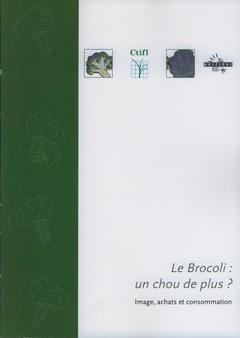 Le brocoli: un chou de plus ? - centre technique interprofessionnel des fruits et légumes - ctifl - 9782848757322 -