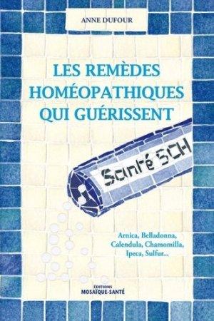 Les remèdes homéopathiques qui guérissent - mosaique sante - 9782849391396 -