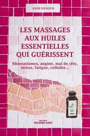 Les massages aux huiles essentielles qui guérissent - mosaïque santé - 9782849391549 -