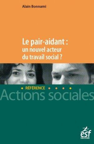 Le pair aidant : un nouvel acteur du travail social ? - esf editeur - 9782850863196 -