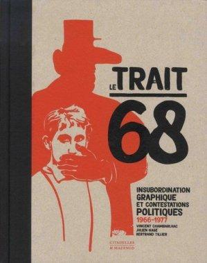 Le trait 68. Insubordination graphique et contestations politiques 1966-1977 - Citadelles et Mazenod - 9782850887529 -