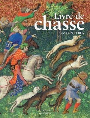Le livre de chasse de Gaston Febus - citadelles et mazenod - 9782850888106 -