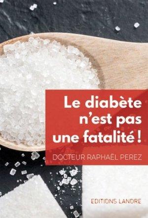 Le diabète n'est pas une fatalité ! - fernand lanore - 9782851577474 -