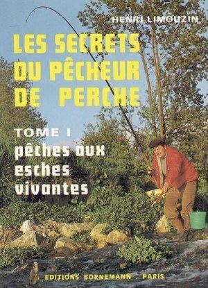 Les secrets du pêcheur de perche Tome 1 Pêches aux esches vivantes - bornemann - 9782851820648 -